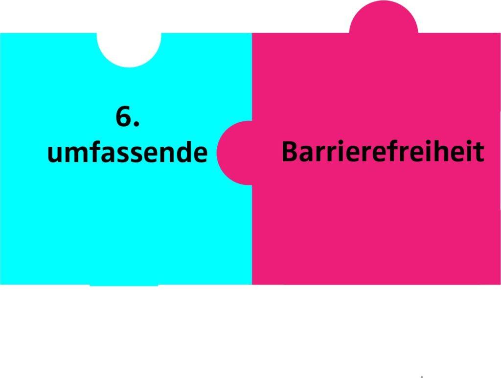 2 Puzzleteile mit Text: 6. umfassende Barrierefreiheit