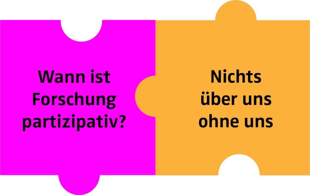 2 Puzzleteile mit Text: Wann ist Forschung partizipativ? Nichts über uns ohne uns